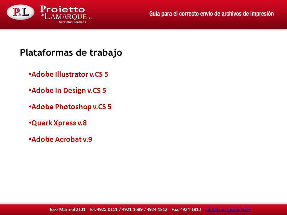 Plataformas de trabajo Adobe Illustrator v.CS 5 Adobe In Design v.CS 5 Adobe Photoshop v.CS 5 Quark Xpress v.8 Adobe Acrobat v.9 info@lamarquenet.com info@lamarquenet.com José Mármol 2131 - Tel: 4925-0111 / 4921-1689 / 4924-1812 - Fax: 4924-1813 - info@lamarquenet.cominfo@lamarquenet.com