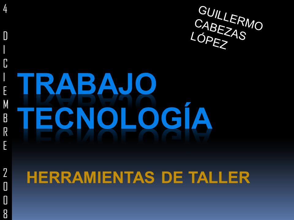 HERRAMIENTAS DE TALLER GUILLERMO CABEZAS LÓPEZ 4DICIEMBRE20084DICIEMBRE2008