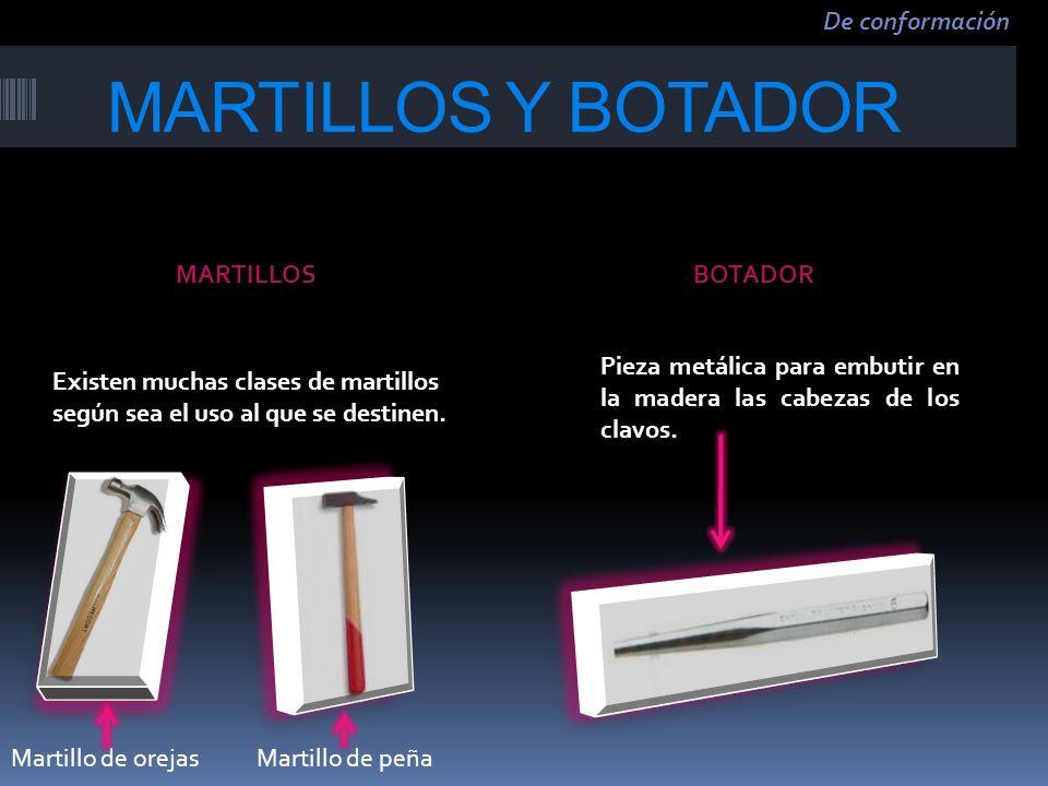 MARTILLOS Y BOTADOR Existen muchas clases de martillos según sea el uso al que se destinen. Pieza metálica para embutir en la madera las cabezas de lo