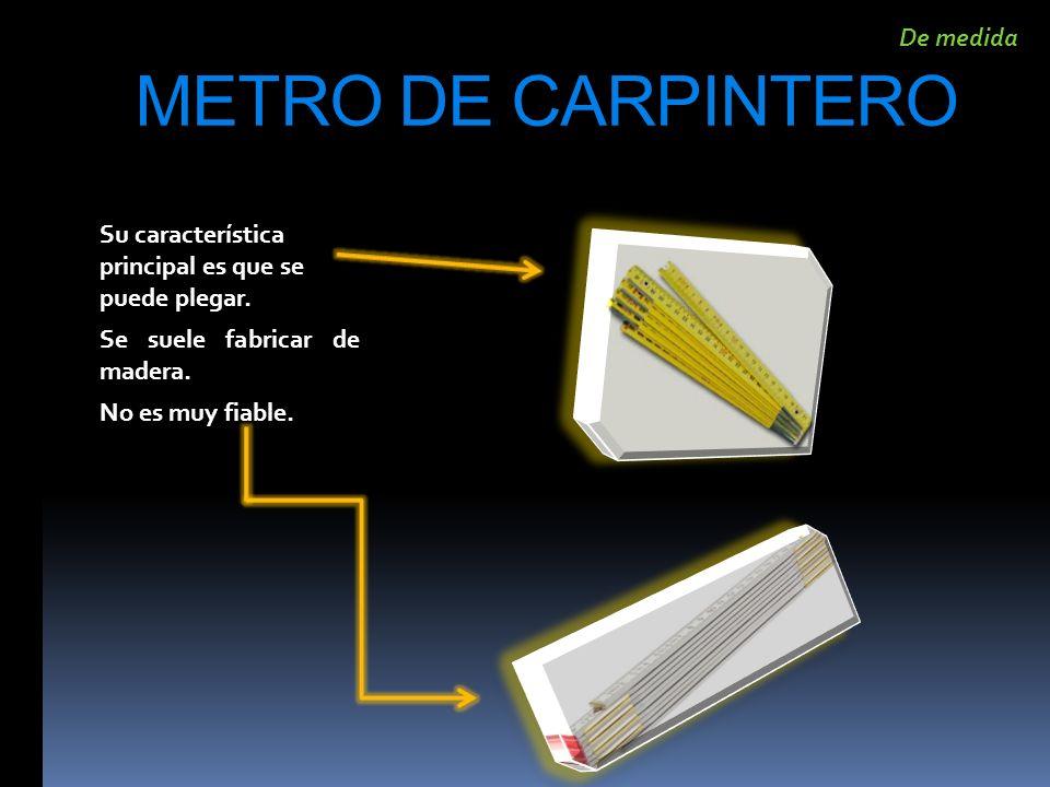 METRO DE CARPINTERO Su característica principal es que se puede plegar. Se suele fabricar de madera. No es muy fiable. De medida