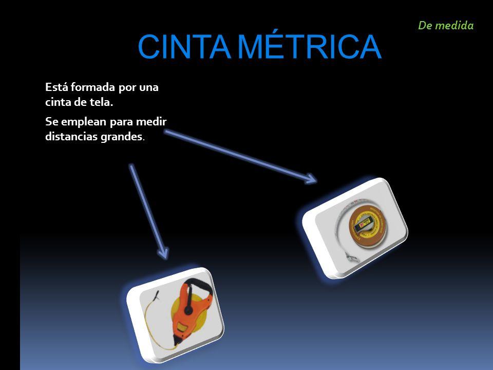 CINTA MÉTRICA Está formada por una cinta de tela. Se emplean para medir distancias grandes. De medida
