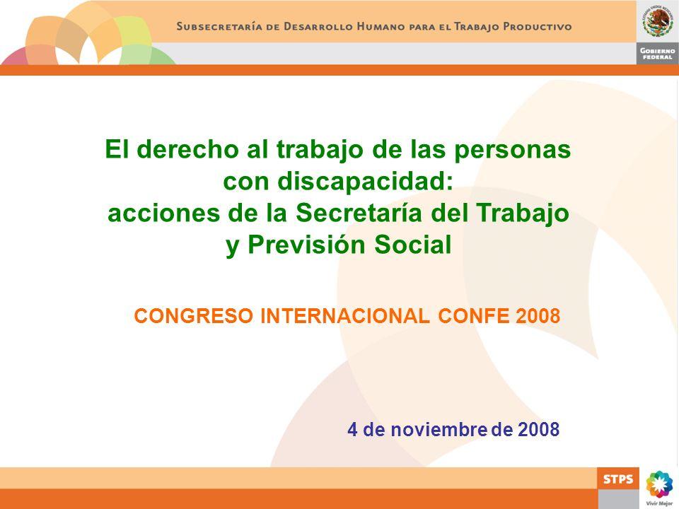 4 de noviembre de 2008 El derecho al trabajo de las personas con discapacidad: acciones de la Secretaría del Trabajo y Previsión Social CONGRESO INTER