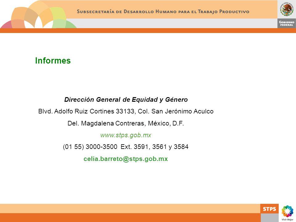 Informes Dirección General de Equidad y Género Blvd. Adolfo Ruiz Cortines 33133, Col. San Jerónimo Aculco Del. Magdalena Contreras, México, D.F. www.s