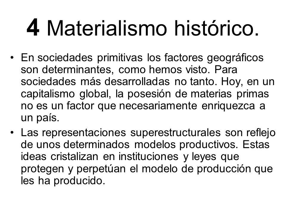 4 Materialismo histórico. En sociedades primitivas los factores geográficos son determinantes, como hemos visto. Para sociedades más desarrolladas no