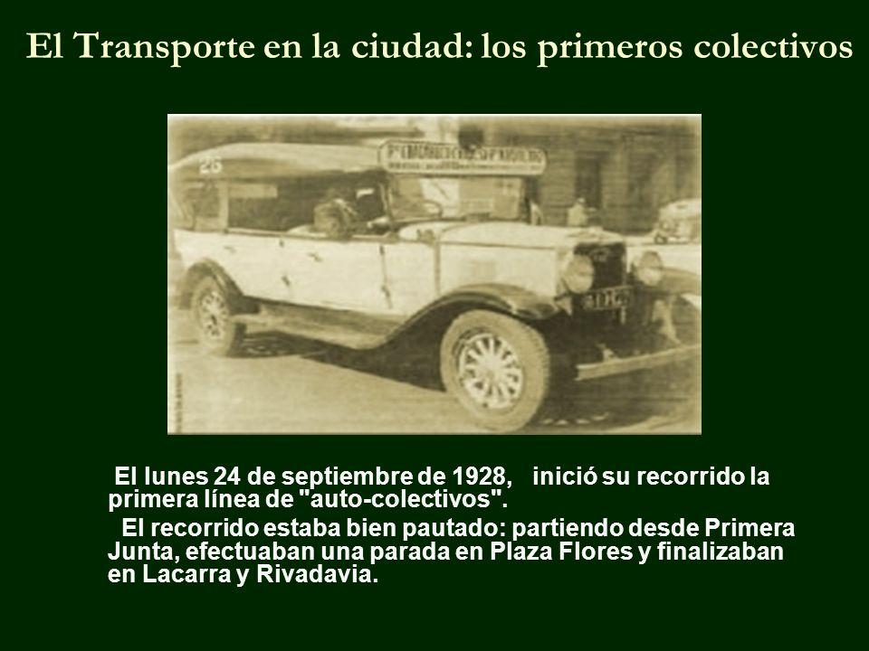 El Transporte en la ciudad: los primeros colectivos El lunes 24 de septiembre de 1928, inició su recorrido la primera línea de auto-colectivos .