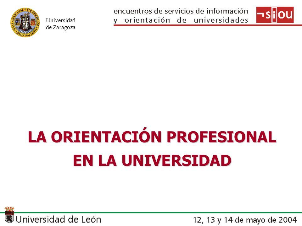 Universidad de Zaragoza LA ORIENTACIÓN PROFESIONAL EN LA UNIVERSIDAD
