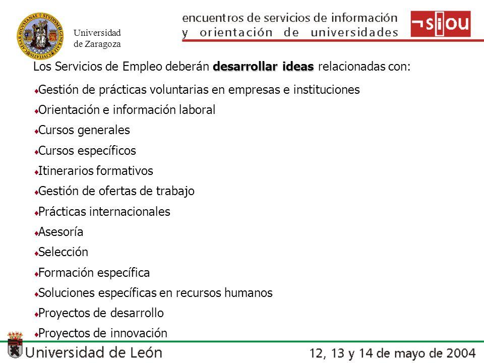 Universidad de Zaragoza desarrollar ideas Los Servicios de Empleo deberán desarrollar ideas relacionadas con: Gestión de prácticas voluntarias en empr