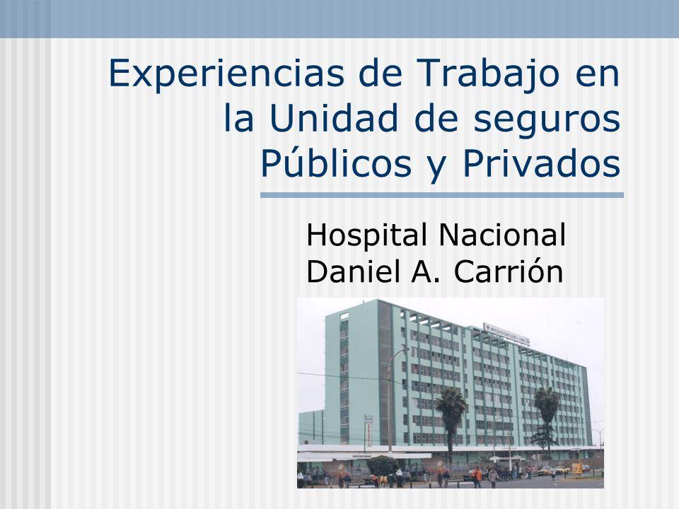 Experiencias de Trabajo en la Unidad de seguros Públicos y Privados Hospital Nacional Daniel A. Carrión