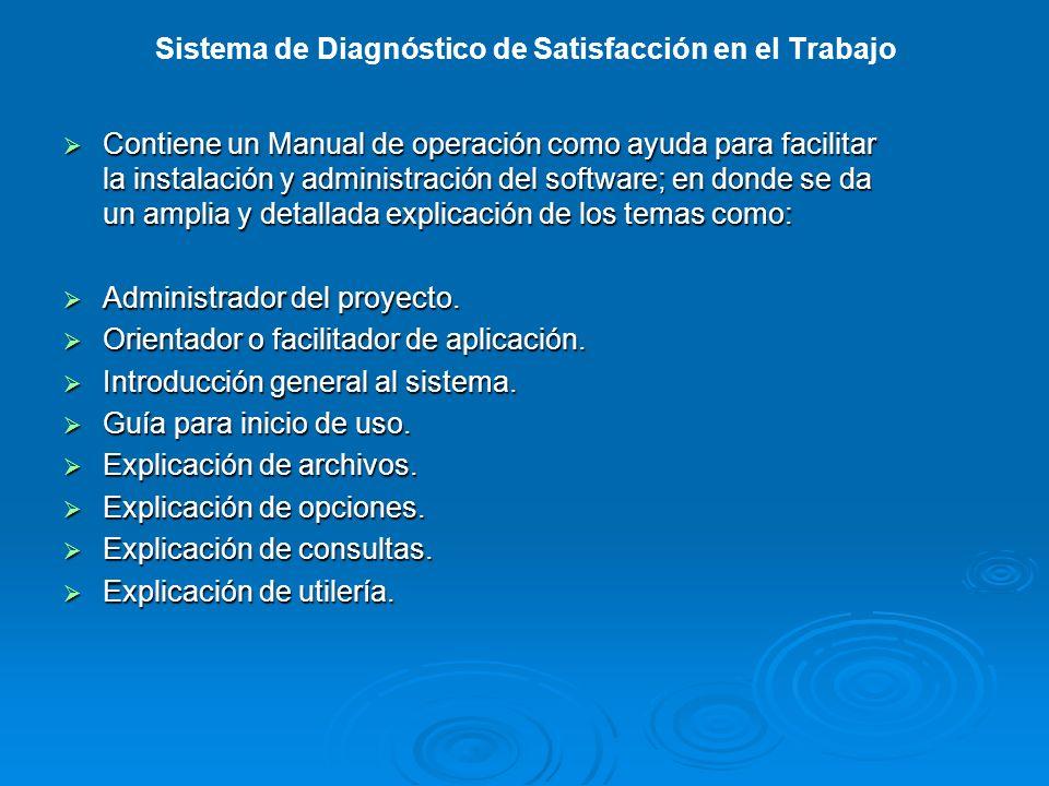 Sistema de Diagnóstico de Satisfacción en el Trabajo Contiene un Manual de operación como ayuda para facilitar la instalación y administración del sof