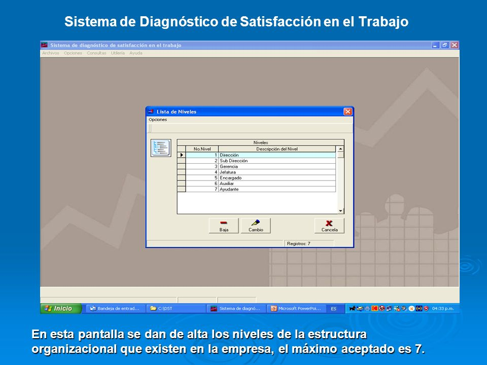Sistema de Diagnóstico de Satisfacción en el Trabajo En esta pantalla se dan de alta los niveles de la estructura organizacional que existen en la empresa, el máximo aceptado es 7.