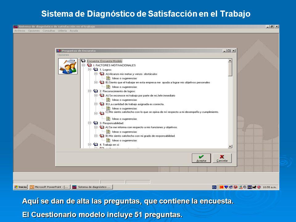 Sistema de Diagnóstico de Satisfacción en el Trabajo Aquí se dan de alta las preguntas, que contiene la encuesta. El Cuestionario modelo incluye 51 pr