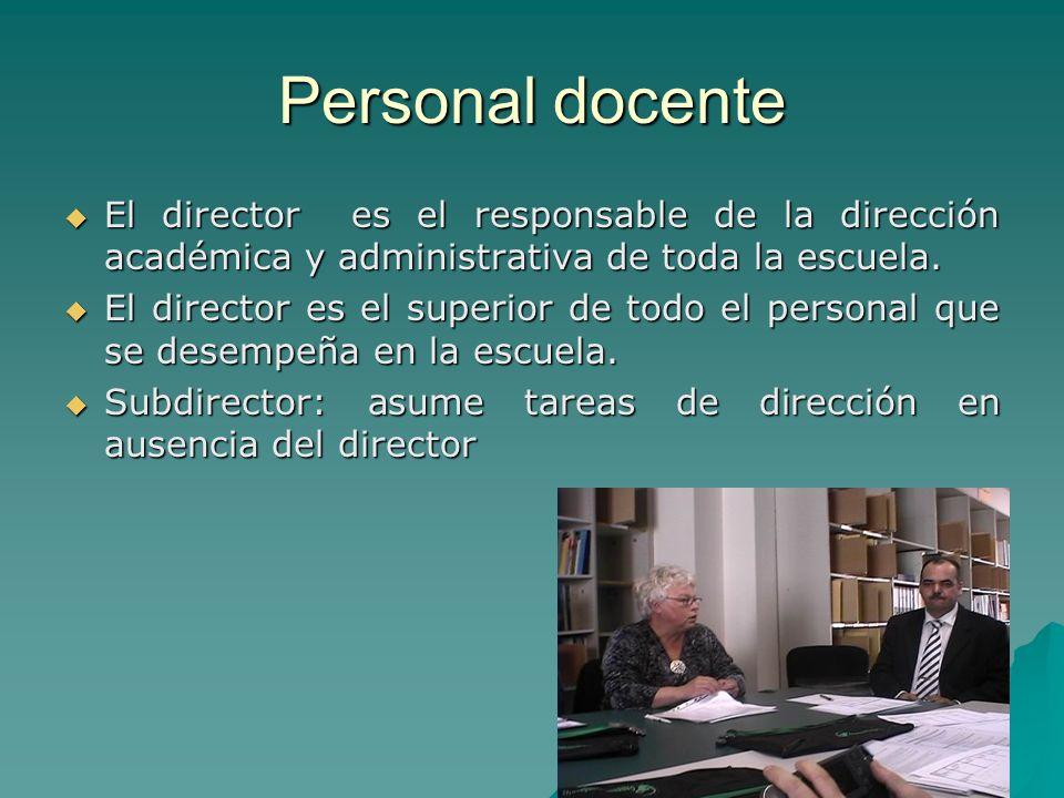 Personal docente El director es el responsable de la dirección académica y administrativa de toda la escuela. El director es el responsable de la dire