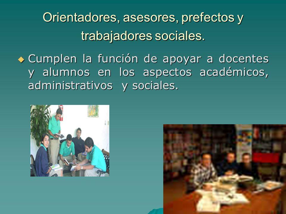 Orientadores, asesores, prefectos y trabajadores sociales. Cumplen la función de apoyar a docentes y alumnos en los aspectos académicos, administrativ