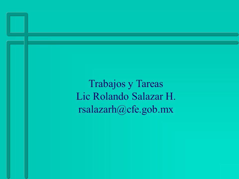 Trabajos y Tareas Lic Rolando Salazar H. rsalazarh@cfe.gob.mx