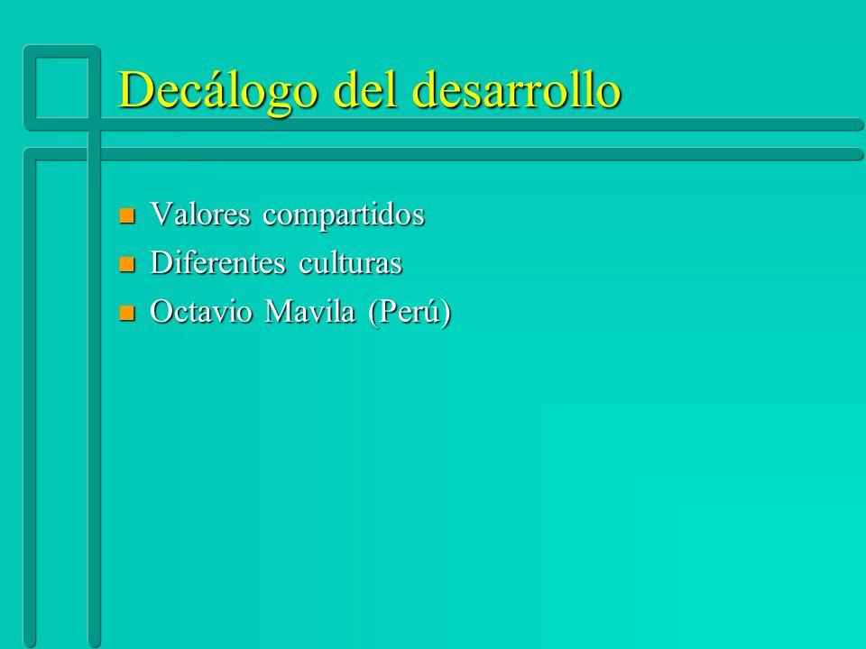 Decálogo del desarrollo n Valores compartidos n Diferentes culturas n Octavio Mavila (Perú)