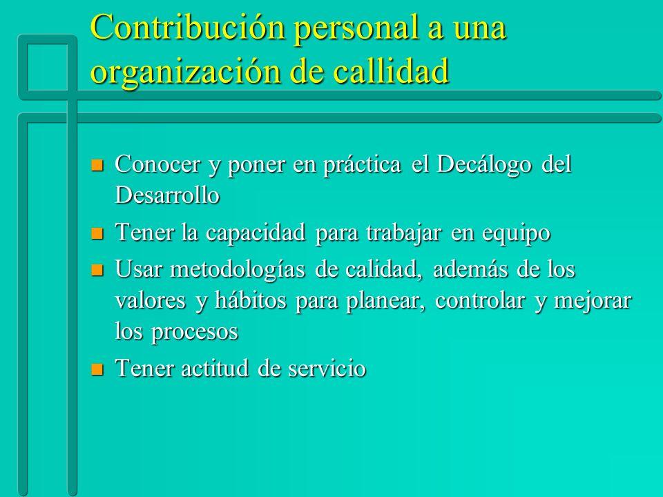 Contribución personal a una organización de callidad n Conocer y poner en práctica el Decálogo del Desarrollo n Tener la capacidad para trabajar en eq