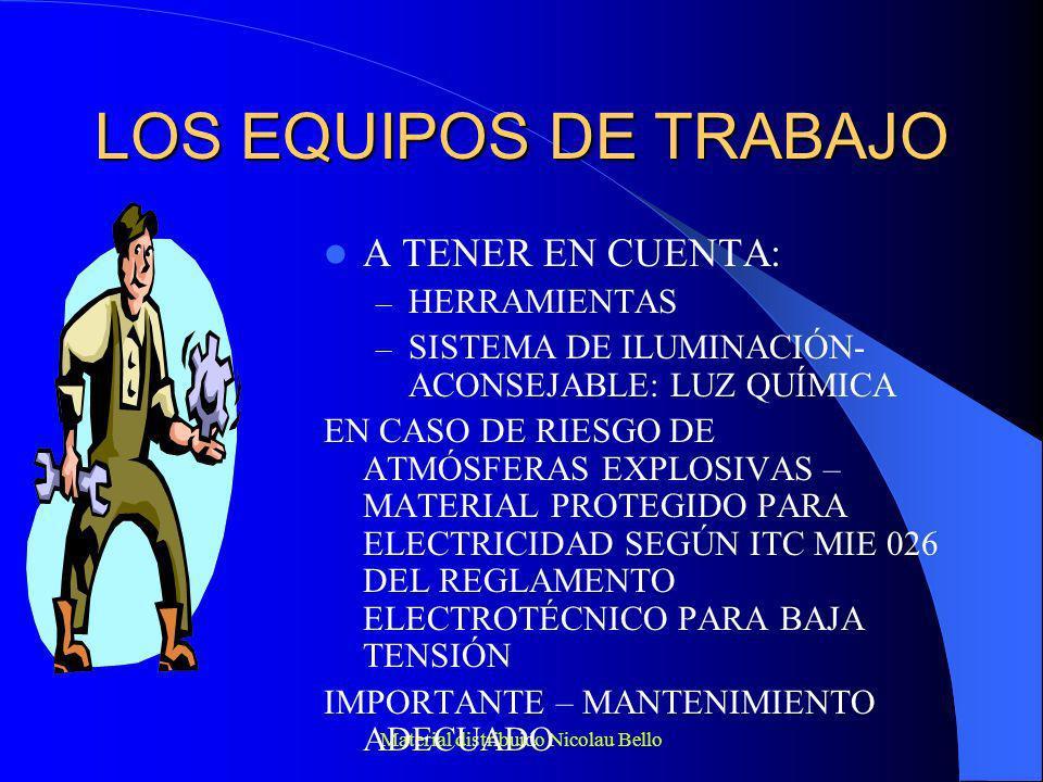 Material distribuido Nicolau Bello LOS EQUIPOS DE TRABAJO A TENER EN CUENTA: – HERRAMIENTAS – SISTEMA DE ILUMINACIÓN- ACONSEJABLE: LUZ QUÍMICA EN CASO