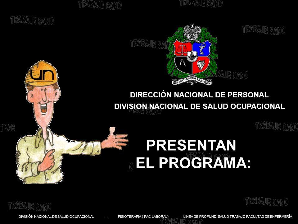 DIVISIÓN NACIONAL DE SALUD OCUPACIONAL - FISIOTERAPIA ( PAC LABORAL) -LINEA DE PROFUND. SALUD TRABAJO FACULTAD DE ENFERMERÌA DIRECCIÓN NACIONAL DE PER