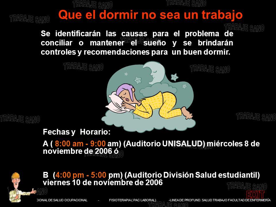 DIVISIÓN NACIONAL DE SALUD OCUPACIONAL - FISIOTERAPIA ( PAC LABORAL) -LINEA DE PROFUND. SALUD TRABAJO FACULTAD DE ENFERMERÌA Que el dormir no sea un t