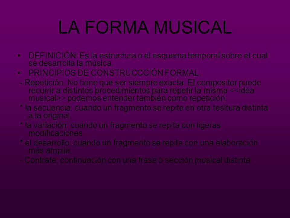 LA FORMA MUSICAL DEFINICIÓN: Es la estructura o el esquema temporal sobre el cual se desarrolla la música. PRINCIPIOS DE CONSTRUCCCIÓN FORMAL: - Repet