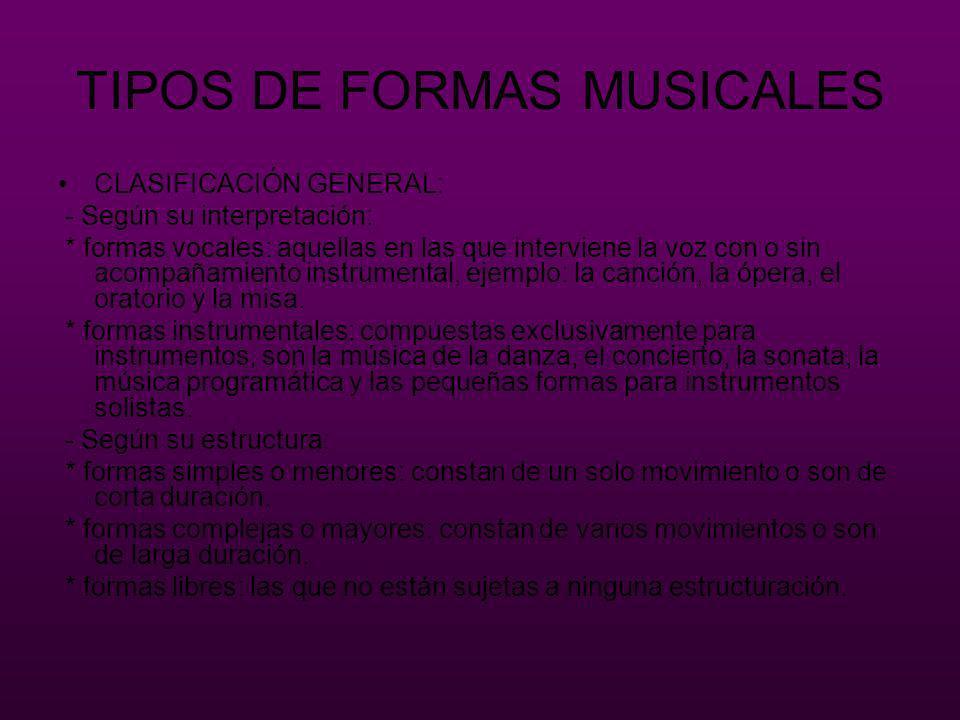TIPOS DE FORMAS MUSICALES CLASIFICACIÓN GENERAL: - Según su interpretación: * formas vocales: aquellas en las que interviene la voz con o sin acompaña