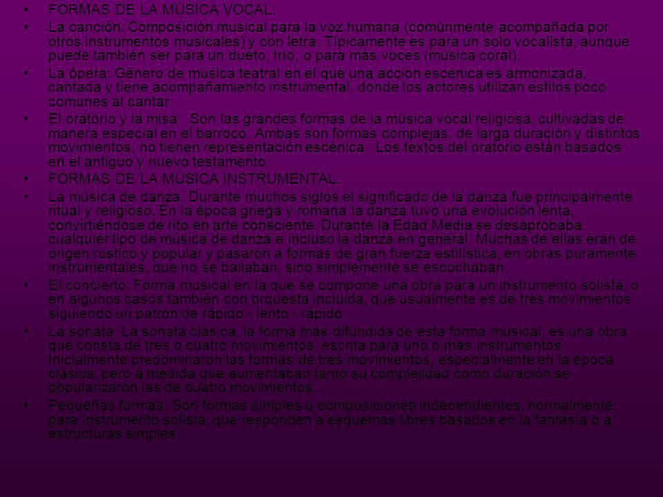 FORMAS DE LA MÚSICA VOCAL: La canción: Composición musical para la voz humana (comúnmente acompañada por otros instrumentos musicales) y con letra.