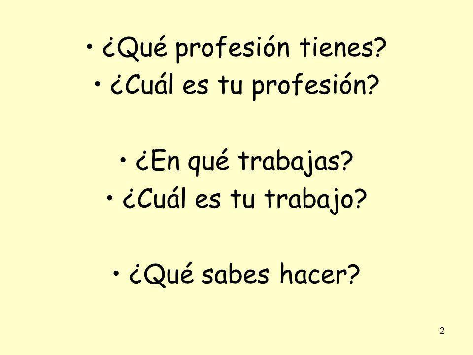 2 ¿Qué profesión tienes.¿Cuál es tu profesión. ¿En qué trabajas.