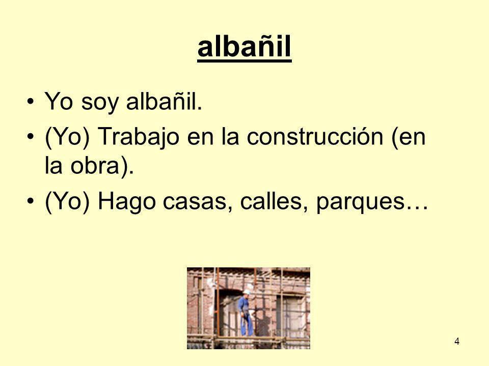 4 albañil Yo soy albañil.(Yo) Trabajo en la construcción (en la obra).
