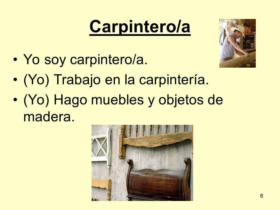 6 Yo soy carpintero/a. (Yo) Trabajo en la carpintería. (Yo) Hago muebles y objetos de madera.