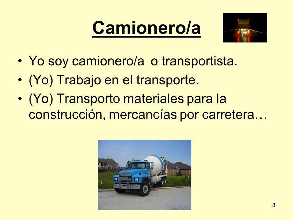 8 Yo soy camionero/a o transportista.(Yo) Trabajo en el transporte.