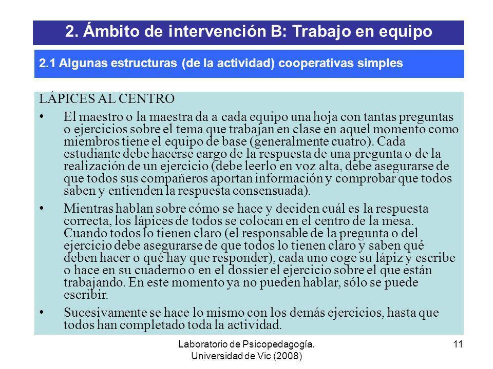 Laboratorio de Psicopedagogía. Universidad de Vic (2008) 10 FOLIO GIRATORIO El maestro encarga una tarea a los equipos de base (una lista de palabras,