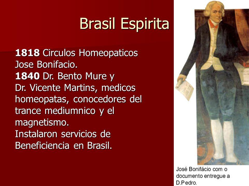 Brasil Espirita 1818 Circulos Homeopaticos Jose Bonifacio. 1840 Dr. Bento Mure y Dr. Vicente Martins, medicos homeopatas, conocedores del trance mediu