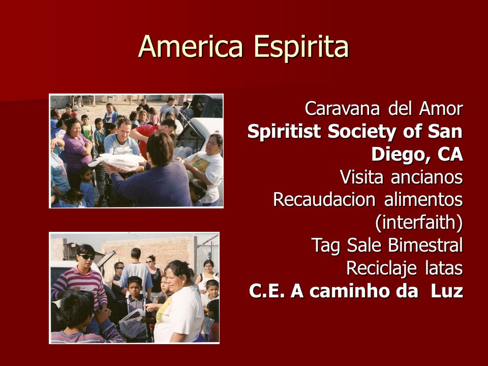 Caravana del Amor Spiritist Society of San Diego, CA Visita ancianos Visita ancianos Recaudacion alimentos (interfaith) Tag Sale Bimestral Recaudacion