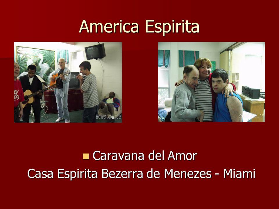 America Espirita Caravana del Amor Caravana del Amor Casa Espirita Bezerra de Menezes - Miami Casa Espirita Bezerra de Menezes - Miami