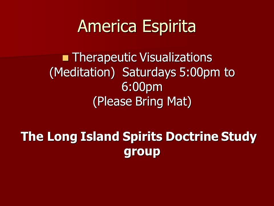 America Espirita Therapeutic Visualizations (Meditation) Saturdays 5:00pm to 6:00pm (Please Bring Mat) Therapeutic Visualizations (Meditation) Saturda