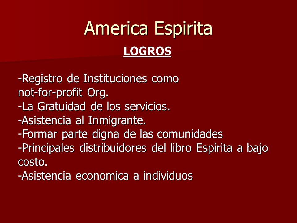 America Espirita LOGROS -Registro de Instituciones como not-for-profit Org. -La Gratuidad de los servicios. -Asistencia al Inmigrante. -Formar parte d