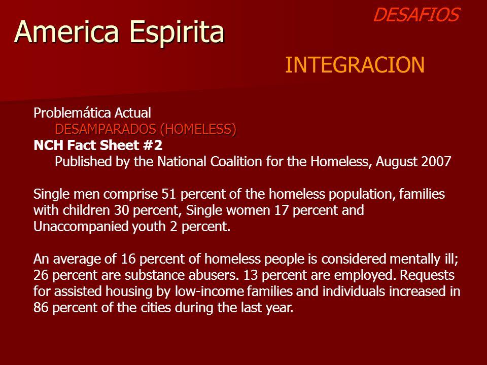 America Espirita DESAFIOS INTEGRACION Problemática Actual DESAMPARADOS (HOMELESS) DESAMPARADOS (HOMELESS) NCH Fact Sheet #2 Published by the National