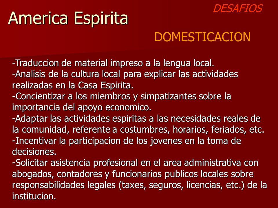 America Espirita DESAFIOS DOMESTICACION -Traduccion de material impreso a la lengua local. -Analisis de la cultura local para explicar las actividades
