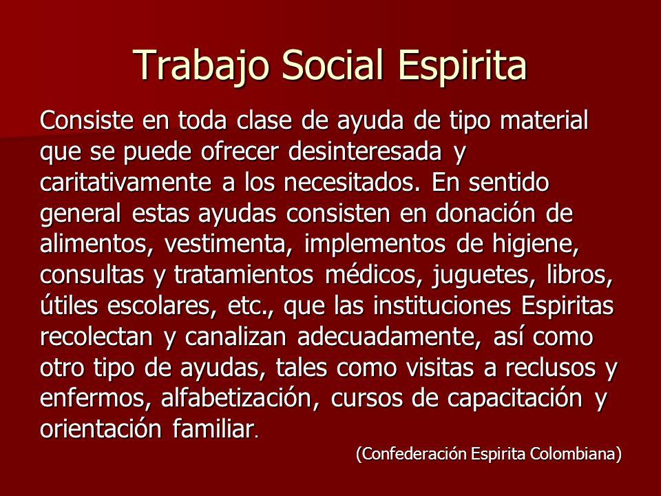 Trabajo Social Espirita Consiste en toda clase de ayuda de tipo material que se puede ofrecer desinteresada y caritativamente a los necesitados. En se