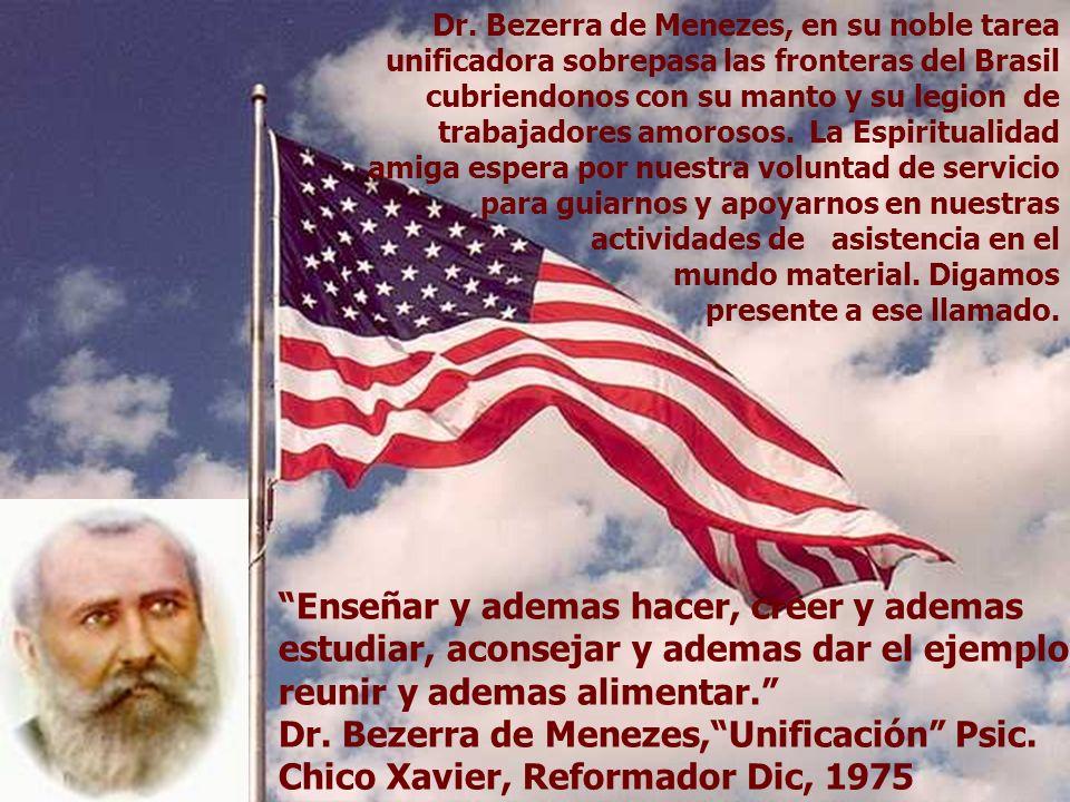 America Espirita DESAFIOS Dr. Bezerra de Menezes, en su noble tarea unificadora sobrepasa las fronteras del Brasil cubriendonos con su manto y su legi
