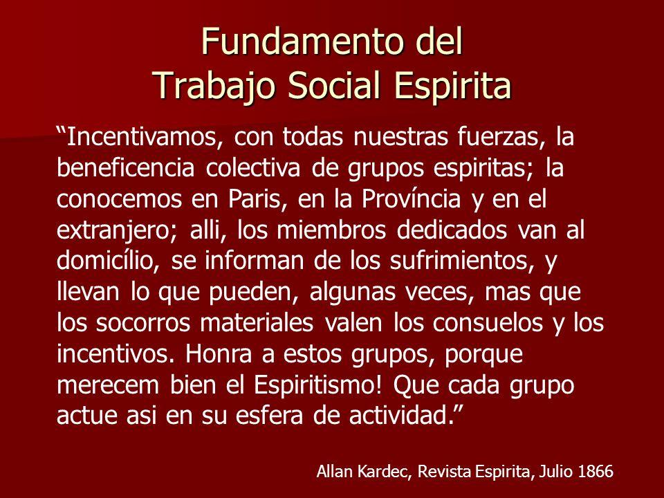 Fundamento del Trabajo Social Espirita Incentivamos, con todas nuestras fuerzas, la beneficencia colectiva de grupos espiritas; la conocemos en Paris,