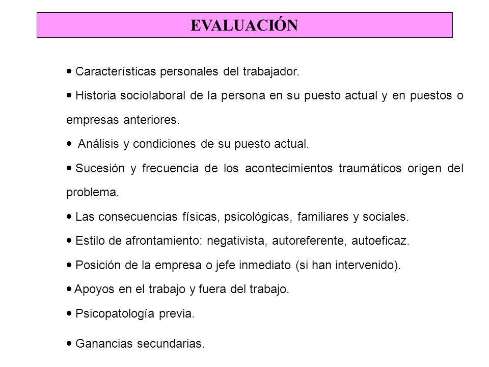 EVALUACIÓN Características personales del trabajador. Historia sociolaboral de la persona en su puesto actual y en puestos o empresas anteriores. Anál
