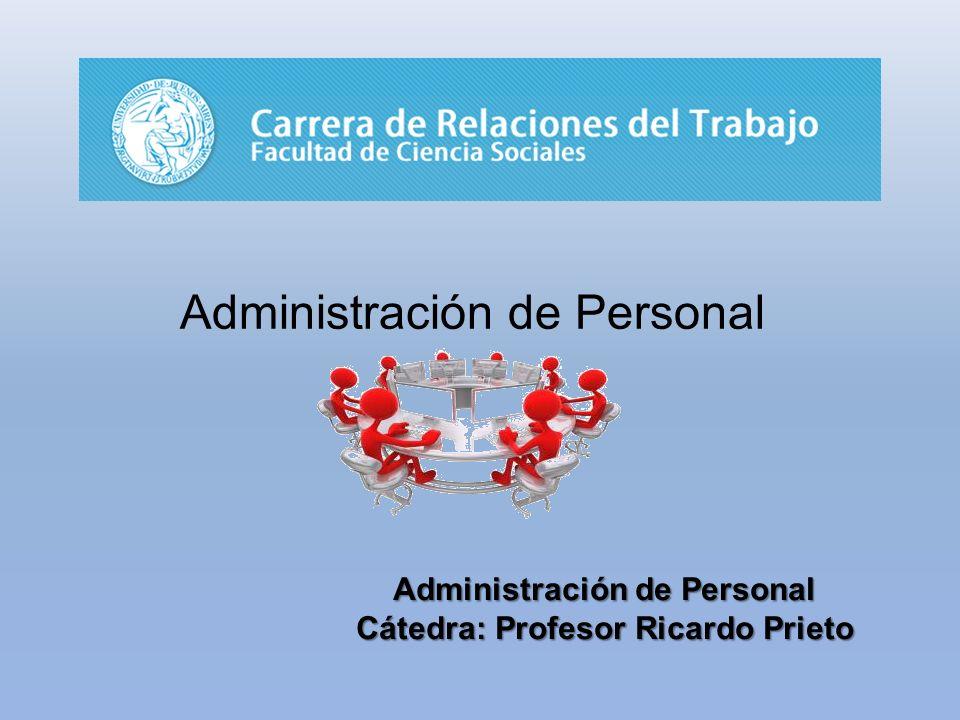 Administración de Personal Cátedra: Profesor Ricardo Prieto Administración de Personal