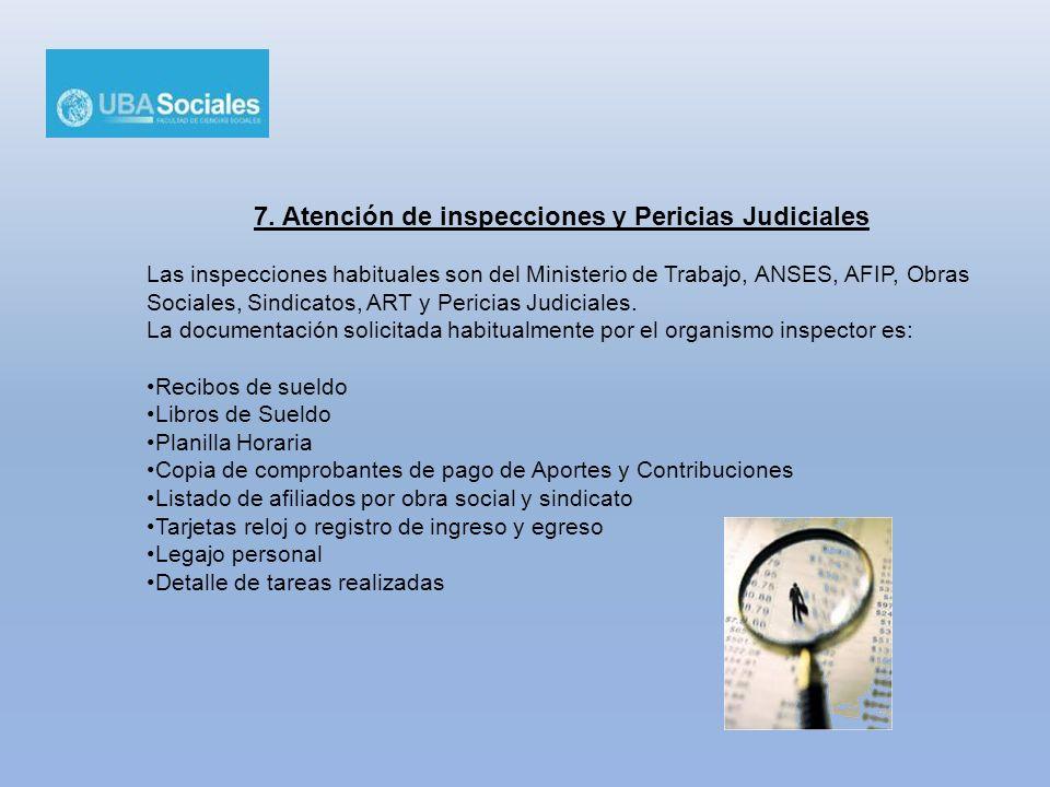 7. Atención de inspecciones y Pericias Judiciales Las inspecciones habituales son del Ministerio de Trabajo, ANSES, AFIP, Obras Sociales, Sindicatos,