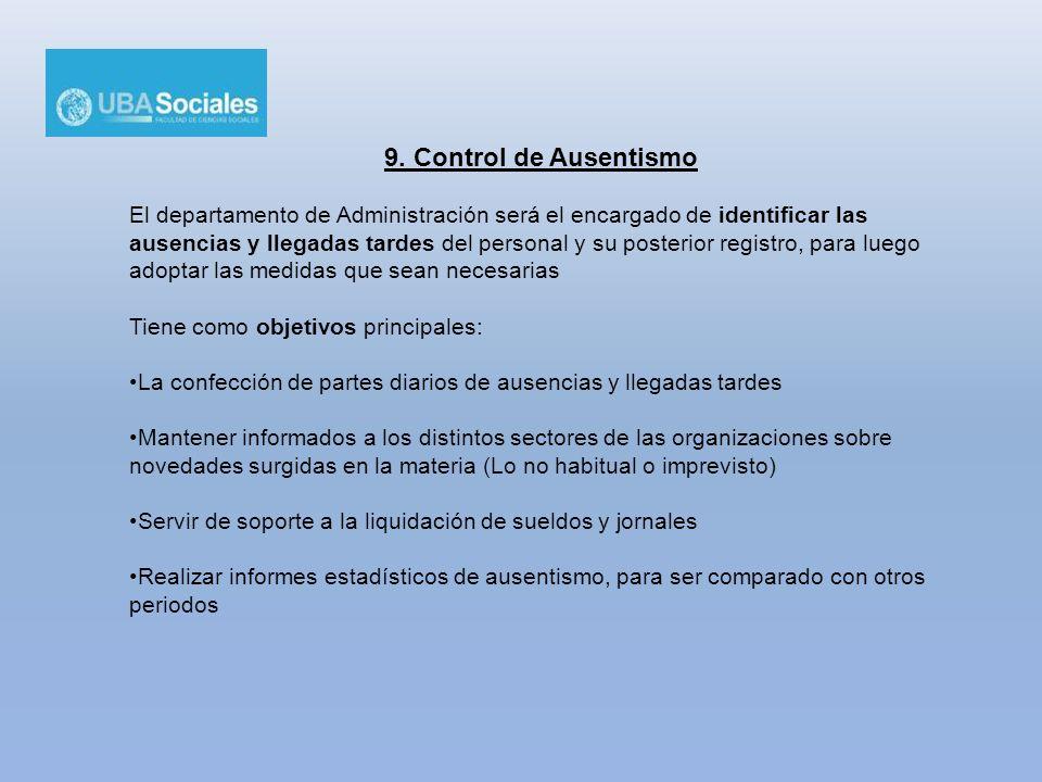 9. Control de Ausentismo El departamento de Administración será el encargado de identificar las ausencias y llegadas tardes del personal y su posterio