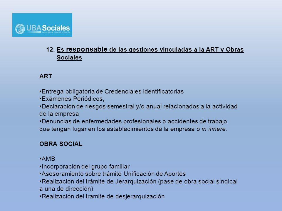 12. Es responsable de las gestiones vinculadas a la ART y Obras Sociales ART Entrega obligatoria de Credenciales identificatorias Exámenes Periódicos,