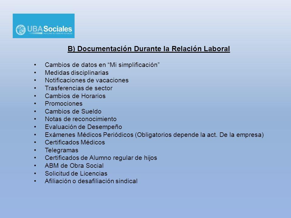 B) Documentación Durante la Relación Laboral Cambios de datos en Mi simplificación Medidas disciplinarias Notificaciones de vacaciones Trasferencias d