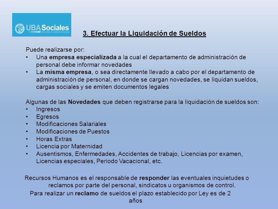 3. Efectuar la Liquidación de Sueldos Puede realizarse por: Una empresa especializada a la cual el departamento de administración de personal debe inf