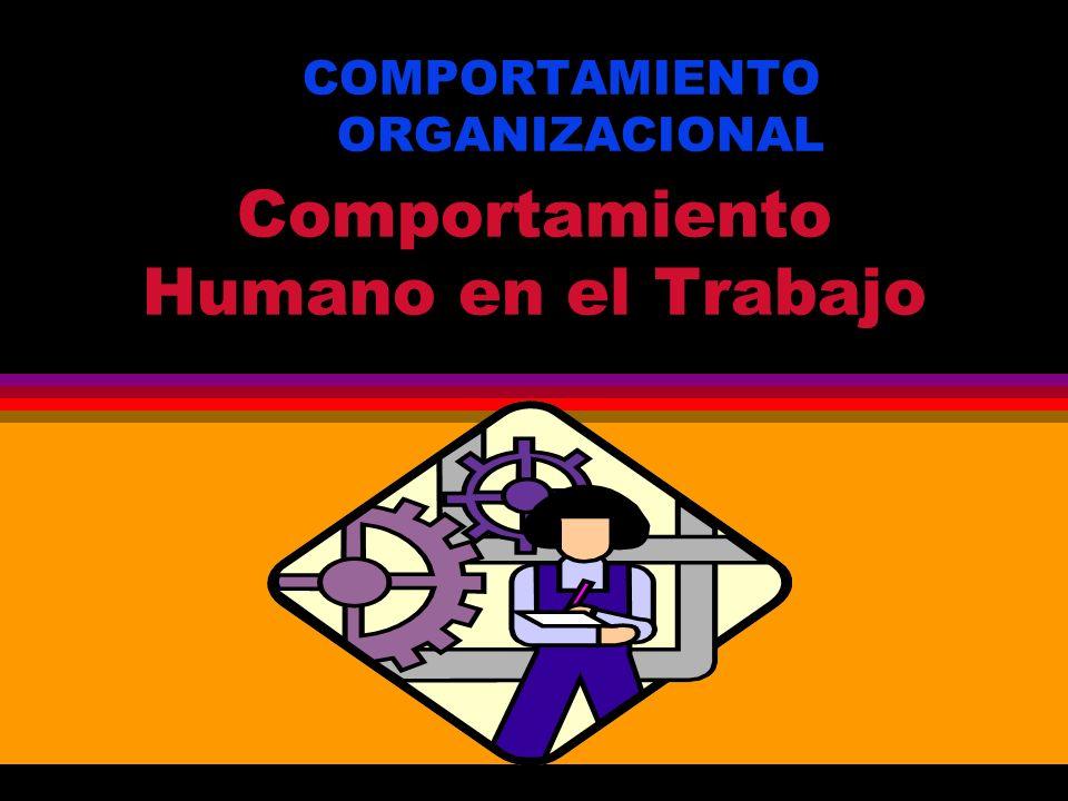 Comportamiento Humano en el Trabajo COMPORTAMIENTO ORGANIZACIONAL
