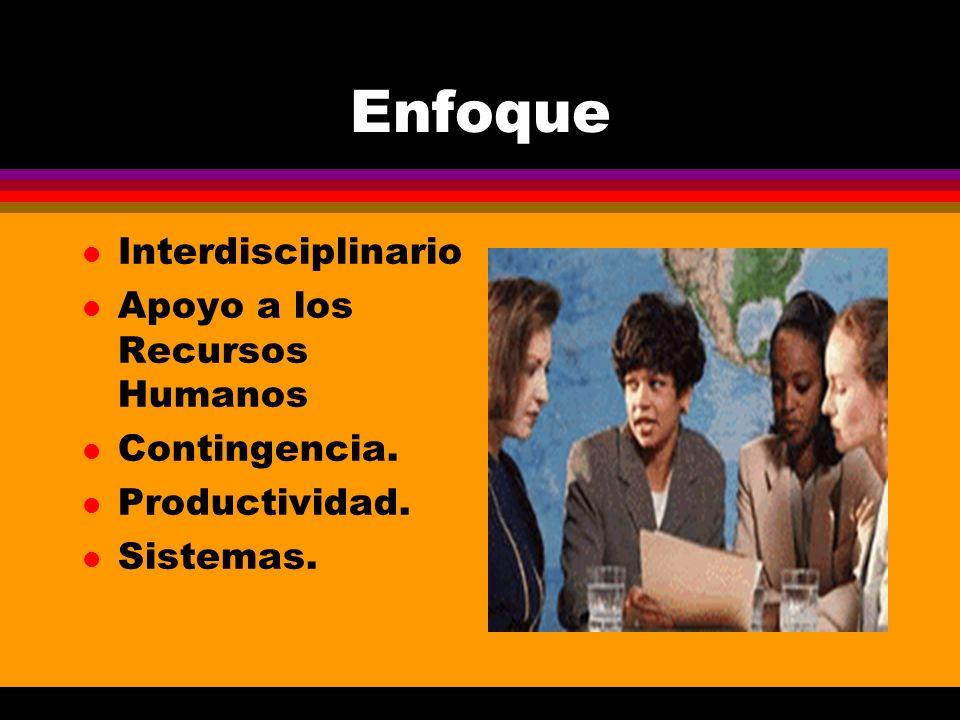Enfoque l Interdisciplinario l Apoyo a los Recursos Humanos l Contingencia. l Productividad. l Sistemas.